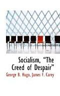Socialism, the Creed of Despair