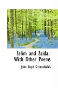 Selim and Zaida.: With Other Poems