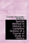 Special Method in History: A Complete Outline of a Course of Study in History