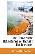 The Travels and Adventures of Richard Hubberthorn