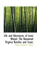Life and Adventures of Lewis Wetzel: The Renowned Virginia Rancher and Scout