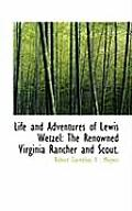 Life and Adventures of Lewis Wetzel: The Renowned Virginia Rancher and Scout.