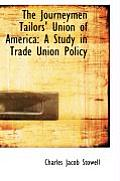 The Journeymen Tailors' Union of America: A Study in Trade Union Policy