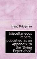 Miscellaneous Papers, Published as an Appendix to the 'Dying Experience'
