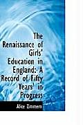 The Renaissance of Girls' Education in England: A Record of Fifty Years' in Progress