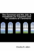 The Foreman and His Job: A Handbook for Foremen and for Leaders of Foremen's