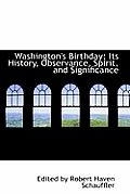 Washington's Birthday: Its History, Observance, Spirit, and Significance