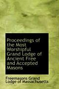 Proceedings of the Most Worshipful Grand Lodge of Ancient Free and Accepted Masons