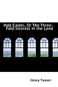 Holt Castle, or the Three-Fold Interest in the Land