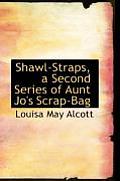 Shawl-Straps, a Second Series of Aunt Jo's Scrap-Bag