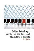 Golden Friendships: Sketches of the Lives and Characters of Friends