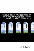 Twelve Years' Wanderings in the British Colonies. from 1835 to 1847, Volume II
