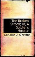 The Broken Sword; Or, a Soldier's Honour