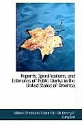 Reports, Specifications, and Estimates of Public Works in the United States of America