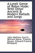 A Lytell Geste of Robin Hode with Other Ancient & Modern Ballads and Songs