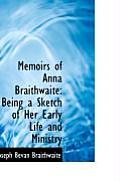 Memoirs of Anna Braithwaite: Being a Sketch of Her Early Life and Ministry