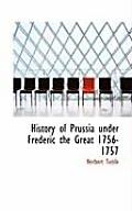 History of Prussia Under Frederic the Great 1756-1757