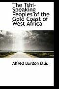 The Tshi-Speaking Peoples of the Gold Coast of West Africa
