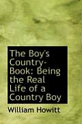 The Boy's Country-Book: Being the Real Life of a Country Boy