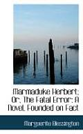 Marmaduke Herbert; Or, the Fatal Error: A Novel, Founded on Fact