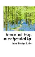 Sermons and Essays on the Spostolical Age