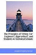 The Principles of Fitting: For Engineers, Apprentices, and Students in Technical Schools