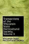 Transactions of the Wisconsin State Horticultural Society, Volume X