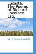 Lucasta. the Poems of Richard Lovelace, Esq.