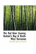 The Red River Country, Hudson's Bay & North-West Territories