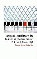 Reliquiae Hearnianae: : The Remains of Thomas Hearne, M.A., of Edmund Hall