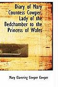 Diary of Mary Countess Cowper, Lady of the Bedchamber to the Princess of Wales