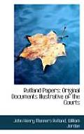 Rutland Papers: Original Documents Illustrative of the Courts