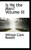Is He the Man? Volume III