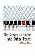 The Dream to Come, and Other Poems