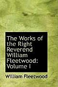The Works of the Right Reverend William Fleetwood: Volume I