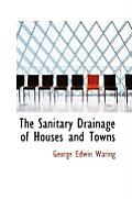 The Sanitary Drainage of Houses and Towns