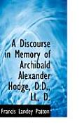A Discourse in Memory of Archibald Alexander Hodge, D.D., LL, D.