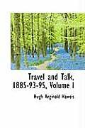 Travel and Talk, 1885-93-95, Volume I