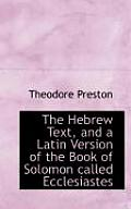 The Hebrew Text, and a Latin Version of the Book of Solomon Called Ecclesiastes