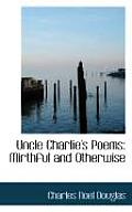 Uncle Charlie's Poems: Mirthful and Otherwise