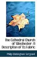 The Cathedral Church of Winchester: A Description of Its Fabric