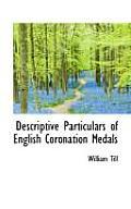 Descriptive Particulars of English Coronation Medals