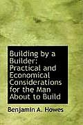 Building by a Builder: Practical and Economical Considerations for the Man about to Build