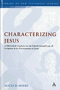 Characterizing Jesus: A Rhetorical Analysis on the Fourth Gospel's Use of Scripture in Its Presentation of Jesus