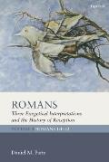 Romans: Three Exegetical Interpretations and the History of Reception: Volume 1: Romans 1:1-32