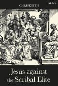 Jesus Against the Scribal Elite: The Origins of the Conflict