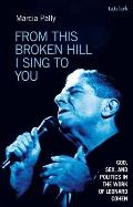 From This Broken Hill I Sing to You: God, Sex, and Politics in the Work of Leonard Cohen