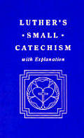 Luthers Small Catechism With Explanation