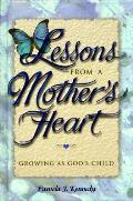 Lessons From A Mothers Heart