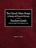 The Church Takes Shape a Study of Church History Teacher's Guide Lutheran High School Religion Series